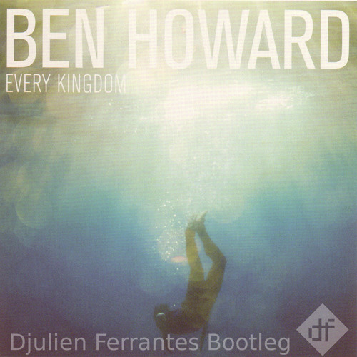 Ben Howard - the fear (Djulien Ferrantes Bootleg/Freedownload)