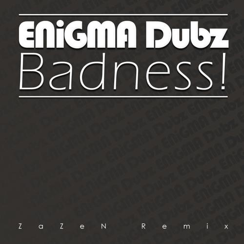ENiGMA Dubz - Badness! (ZaZeN RMX)(CLIP) [FREE DL]
