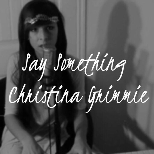 """Say Something"" - A Great Big World ft. Christina Aguilera (Cover By Christina Grimmie)"