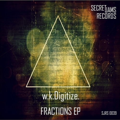 Out Now - w.k.Digitize. - ''Fractions'' EP - [SJRS0039] - Release Date - 14.02.2014