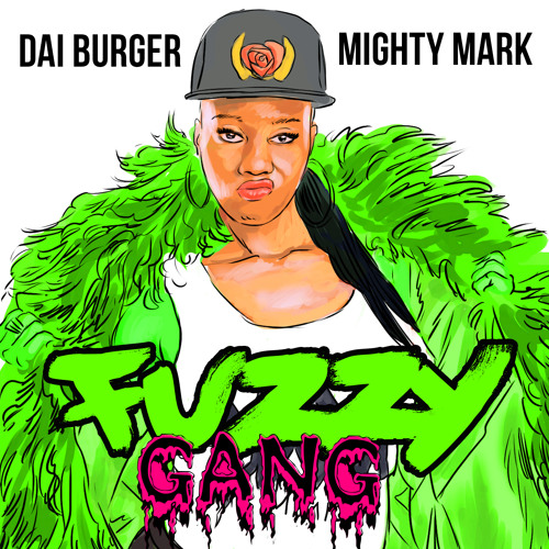 Fuzzy Gang (Dai Burger x Mighty Mark)