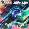 Space Jazz Mix - Polish Jazz Part 1
