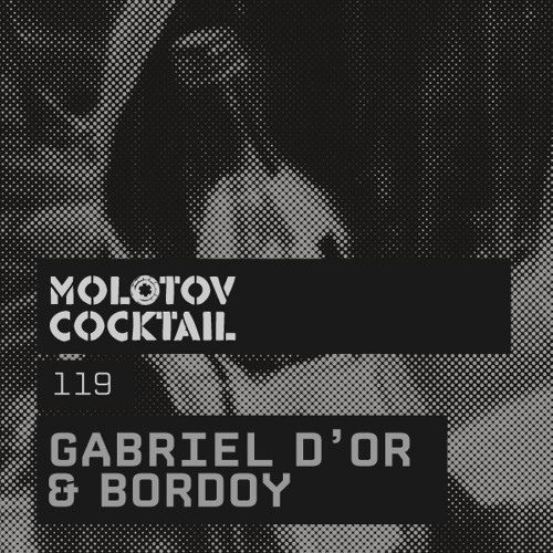 Molotov Cocktail 119 with Gabriel D'or & Bordoy