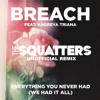 Breach - Everything You Never Had (The Squatters Unofficial Remix) FREE DOWNLOAD