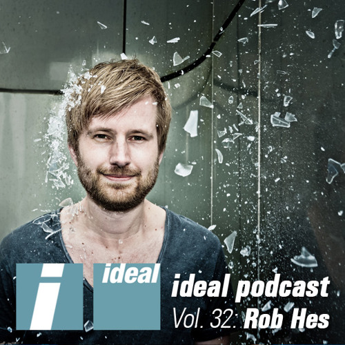 Ideal Podcast Vol. 32 - Rob Hes