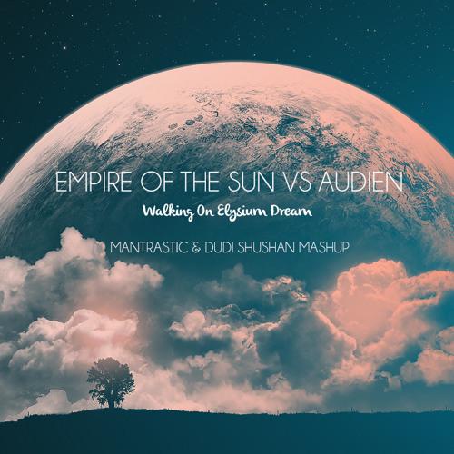 Empire Of The Sun Vs Audien - Walking On Elysium Dream (Mantrastic & Dudi Shushan Mashup)