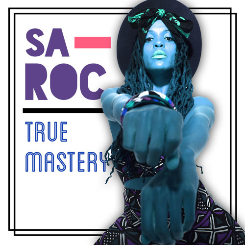 SA-ROC: TRUE MASTERY produced by: SOL MESSIAH