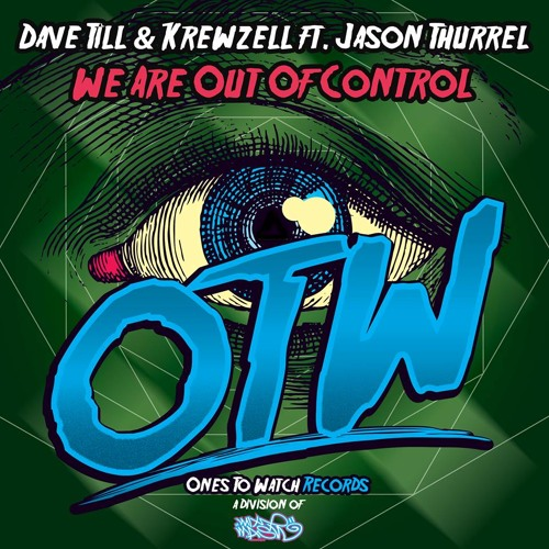 Dave Till, Krewzell Ft Jason T. - We Are Out Of Control (Original Mix) [OUT NOW MIXMASH RECORDS/OTW]