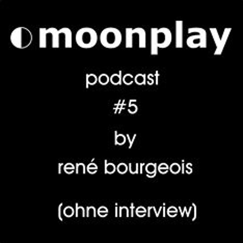 moonplay podcast #5 by rene bourgeois