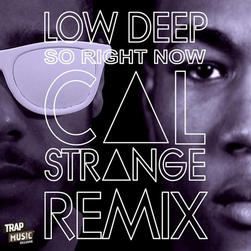 So Right Now by Low Deep (Cal Strange Remix) - TrapMusic.NET Exclusive