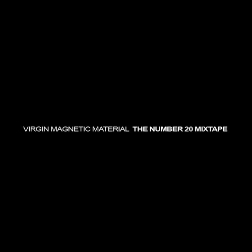 Virgin Magnetic Material - The Number 20 Mixtape