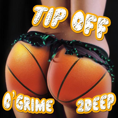 Tip Off - O'Grime X 2DEEP