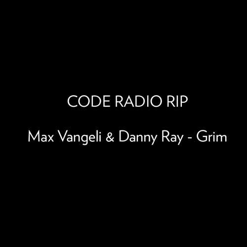 Max Vangeli & Danny Ray - Grim [SIZE] (CODE RADIO Exclusive Preview)