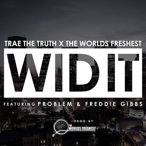 Trae The Truth x The Worlds Freshest ft. Problem & Freddie Gibbs - Wid It [THIZZLER.com]