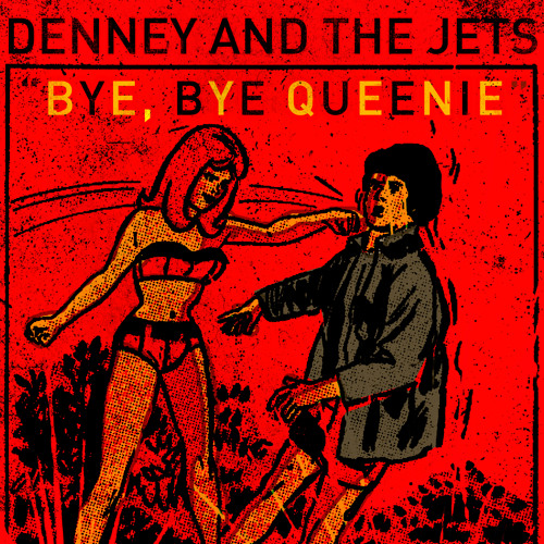 Denney and The Jets - Bye Bye Queenie