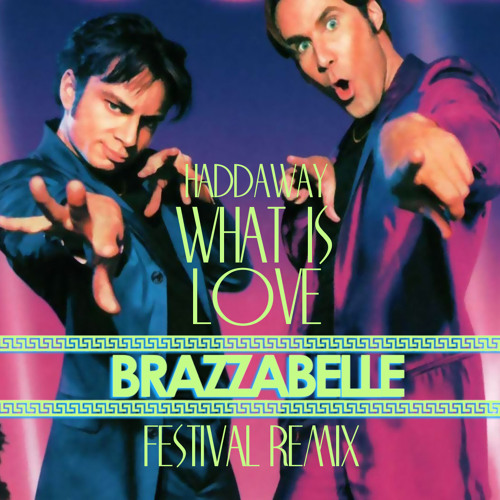 What Is Love (BRAZZABELLE Festival Remix)