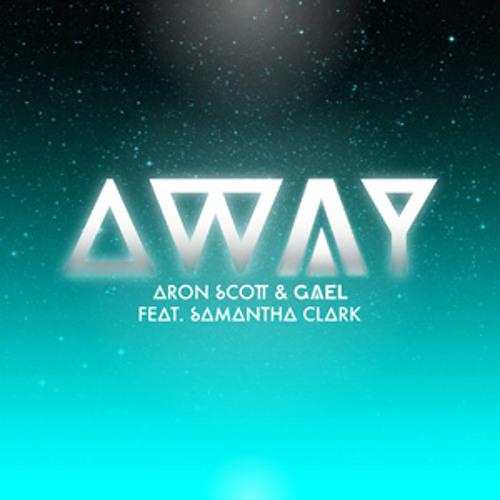 Aron Scott & Gael Feat. Samantha Clark - Away - Radio Edit