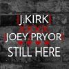 J.Kirk X Joey Pryor Still Here