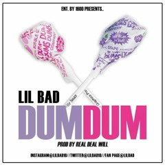 LIL BAD(DUM DUM) PRODUCED BY REAL DEAL WILL