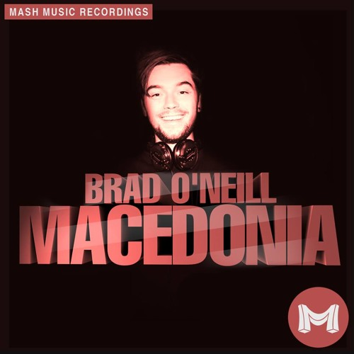 Brad O'Neill - Macedonia (Original Mix) *PREVIEW* OUT NOW ON MASH MUSIC