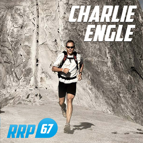 RRP 67: Charlie Engle - From Crack Addict & Prison to Ultra Running Legend