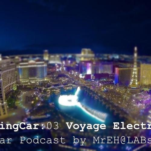 MrEH.FlyingCar.03 - Le Voyage Electr(on)ic (FlyingCar Podcast by MrEH@LABstaract)