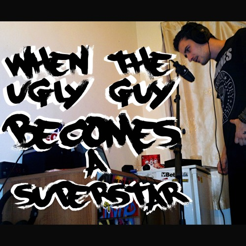 TheOneOfCrows - When the ugly guy becomes a Superstar