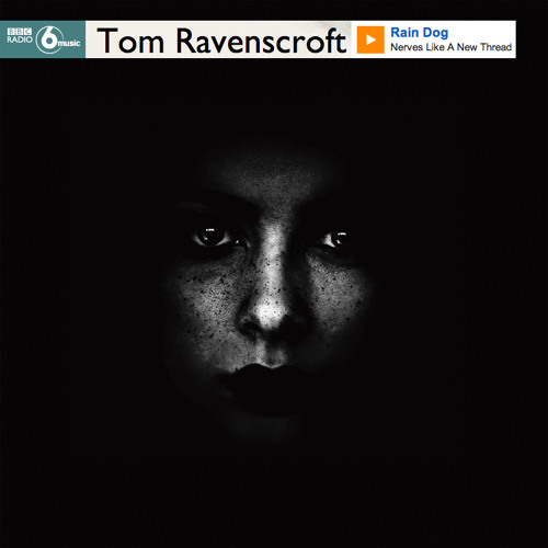 Rain Dog 'Nerves Like New Thread' (Two Words 2LP/Digital - Project: Mooncircle, 2014) on BBC 6 Music