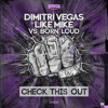 Dimitri Vegas And Like Mike Free Download Check This Out Vs Born Loud Mp3