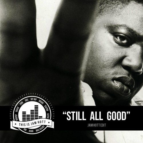 Still All Good (Jam Hott Edit) (Notorious BIG, Wu-Tang, Basement Freaks)