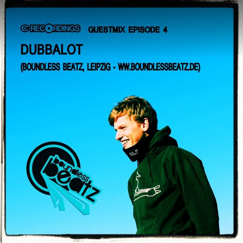 "C Recordings Guestmix Episode 4 By ""Dubbalot [Boundless Beatz]"""