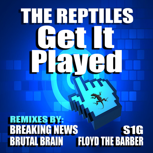 The Reptiles - Get It Played (Breaking News Remix) - OUT NOW ON BEATPORT / TOP 100 BEATPORT BREAKS CHART