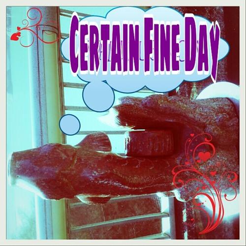 CERTAIN FINE DAY