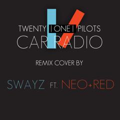 Car Radio (Swayz FT. NEO+RED Remix Cover)