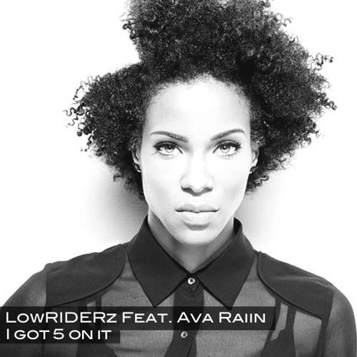 LowRIDERz Feat. Ava Raiin  - I Got 5 On It