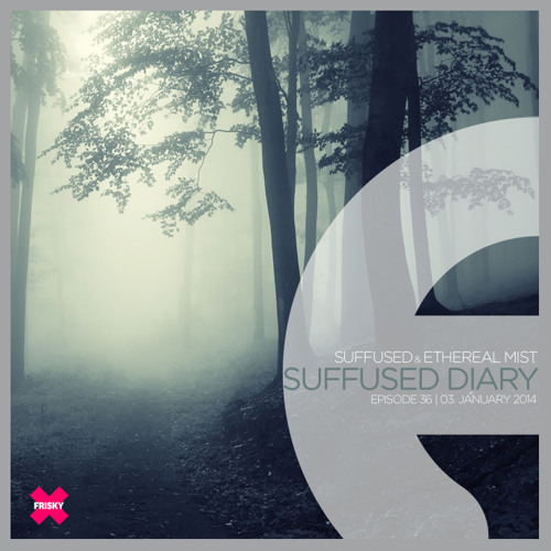 FRISKY | Suffused Diary 036 - Suffused