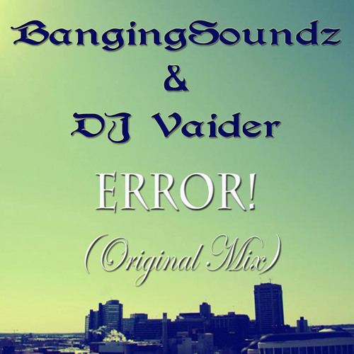 BangingSoundz & DJ Vaider - ERROR! (Original Mix) [Free Download In Description]
