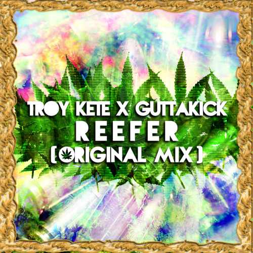 Troy Kete & GUTTAKICK - Reefer (Original Mix) [CLICK BUY FOR FREE DOWNLOAD]