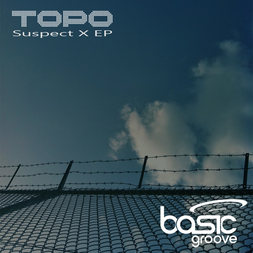 OUT NOW: [BGR035] Topo - Suspect X EP [Basic Groove]
