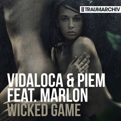 Vidaloca & Piem feat. Marlon - Wicked Game (Marcus Mahler Remix)Preview