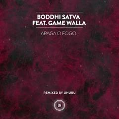 Boddhi Satva ft Game Walla - Apaga O Fogo (Incl Uhuru Remix)