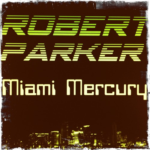 Robert Parker - Miami Mercury