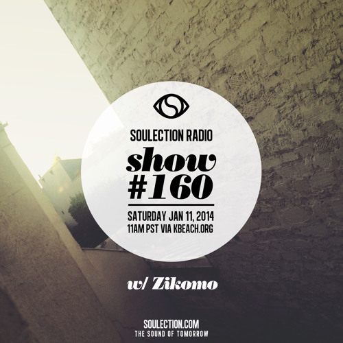 Soulection Radio Show #160 w/ Zikomo