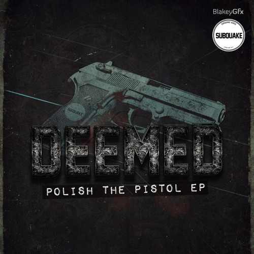 Deemed - Polish The Pistol EP [OUT NOW]
