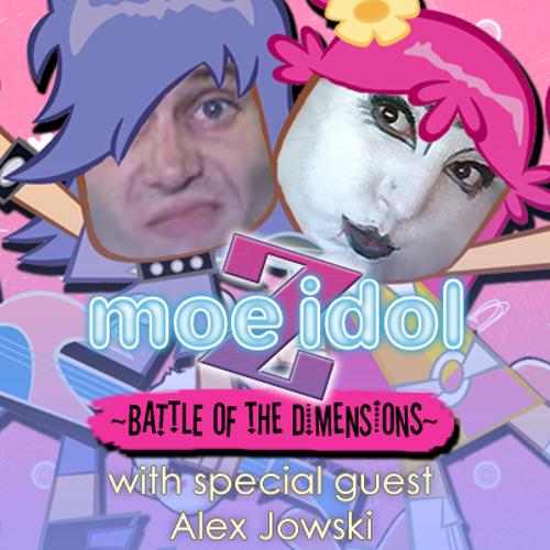 Episode #005 – Moe Idoru Zetto (Moe Idol Z) ~Battle of the Dimensions~ w/ Guest Alex Jowski
