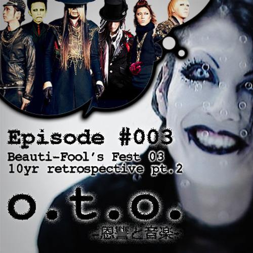 Episode #003 – Beauti-Fools Fest 03 – 10 year retrospective pt.2