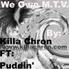 We Own MTV by Killa Chron FT: Puddin' (FREE DOWNLOAD)