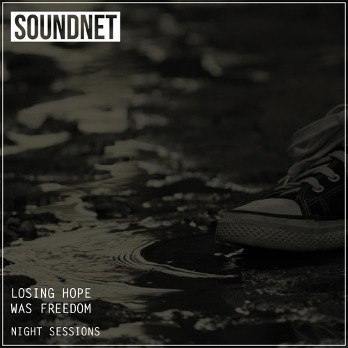 Losing Hope Was Freedom (Night Sessions) DL in Desc.