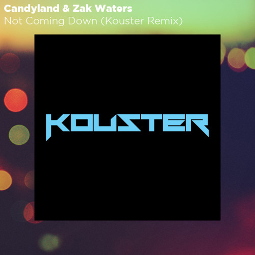 Candyland & Zak Waters - Not Coming Down (Kouster Remix)