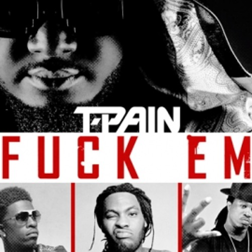 T - Pain - Fuck Em Ft. Rich Homie Quan, Waka Flocka & Young Cash